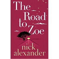 The Road to Zoe by Nick Alexander
