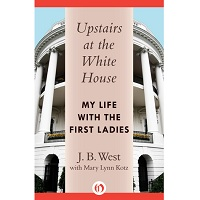 Upstairs at the White House by J. B. West