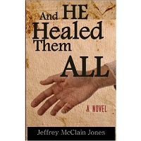 And He Healed Them All by Jeffrey McClain Jones