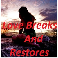 Love Breaks and Restores