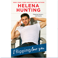 I Flipping Love You by Helena Hunting