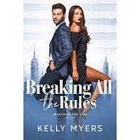 Breaking All the Rules by Kelly Myers