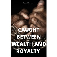 Caught Between Wealth and Royalty by Siphe Sikhumba