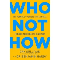 Who Not How by Dan Sullivan