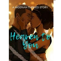 HEAVEN TO YOU A Nigerian Roman by MsIndrani