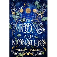 Of Moons and Monsters by Willow Hadley