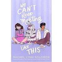 We Can't Keep Meeting Like This by Rachel Lynn Solomon