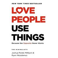 Love People Use Things by Joshua Fields Millburn